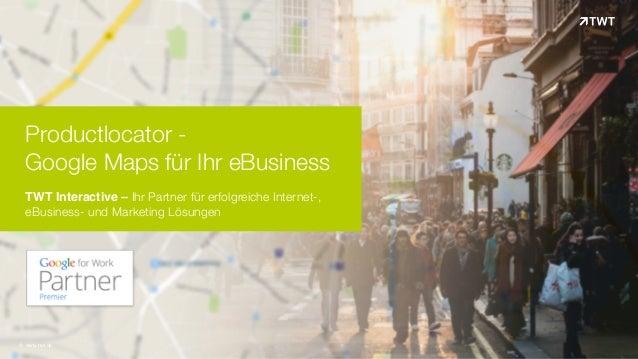 © www.twt.de Productlocator -  Google Maps für Ihr eBusiness TWT Interactive – Ihr Partner für erfolgreiche Internet-, e...