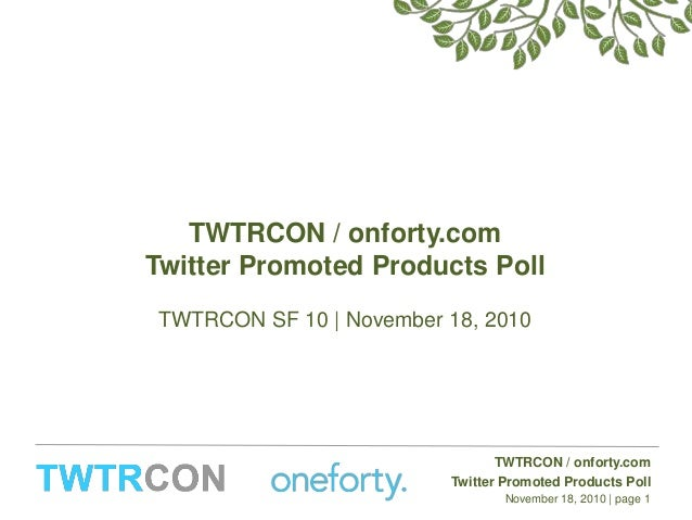 TWTRCON / onforty.com Twitter Promoted Products Poll November 18, 2010 | page 1 TWTRCON / onforty.com Twitter Promoted Pro...
