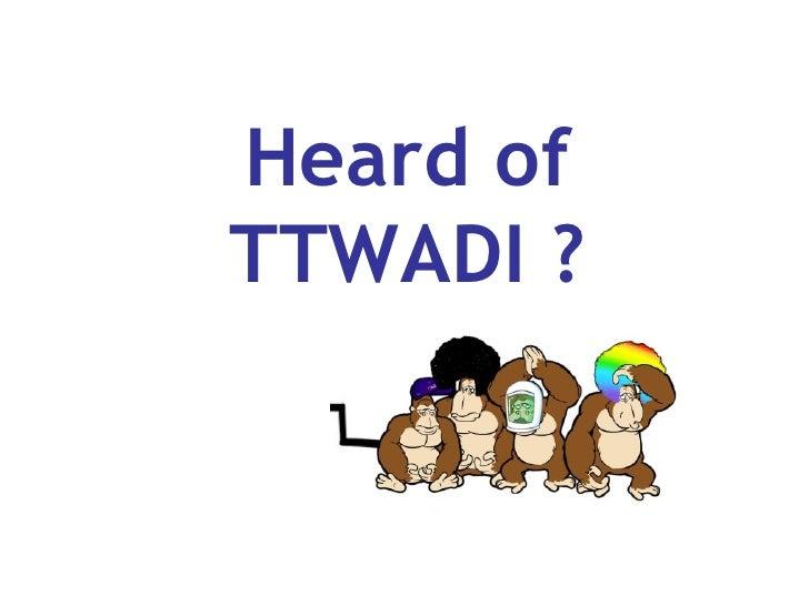 Heard of TTWADI ?