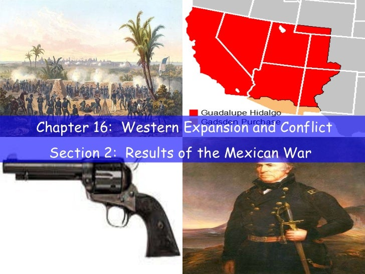 Chapter 16:  Western Expansion and Conflict Section 2:  Results of the Mexican War