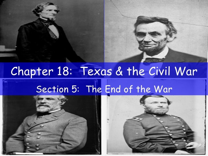 Chapter 18:  Texas & the Civil War Section 5:  The End of the War