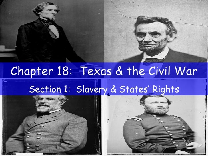 Chapter 18:  Texas & the Civil War Section 1:  Slavery & States' Rights