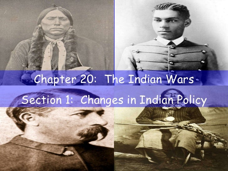 Chapter 20:  The Indian Wars Section 1:  Changes in Indian Policy