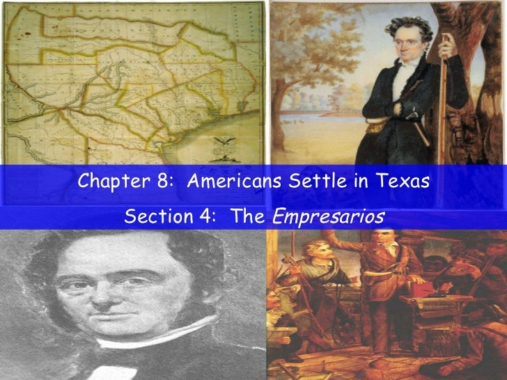 Chapter 8:  Americans Settle in Texas Section 4:  The  Empresarios