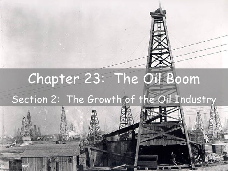 Chapter 23: The Oil BoomSection 2: The Growth of the Oil Industry