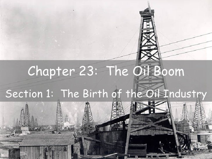 Chapter 23:  The Oil Boom Section 1:  The Birth of the Oil Industry