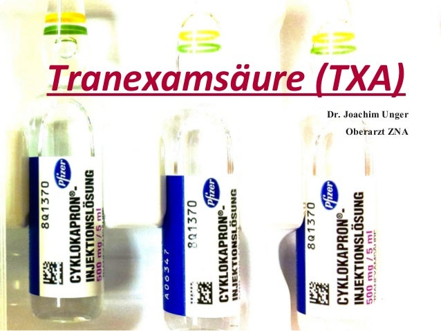 Tranexamsäure (TXA) Dr. Joachim Unger Oberarzt ZNA