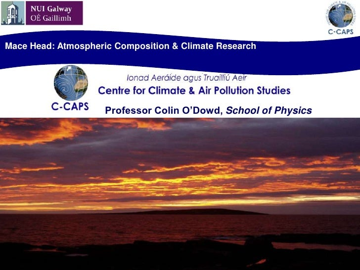 Mace Head: Atmospheric Composition & Climate Research<br />Professor Colin O'Dowd, School of Physics<br />
