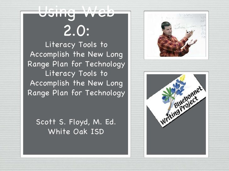 Using Web 2.0: Literacy Tools to Accomplish the New Long Range Plan for Technology Literacy Tools to Accomplish the New Lo...