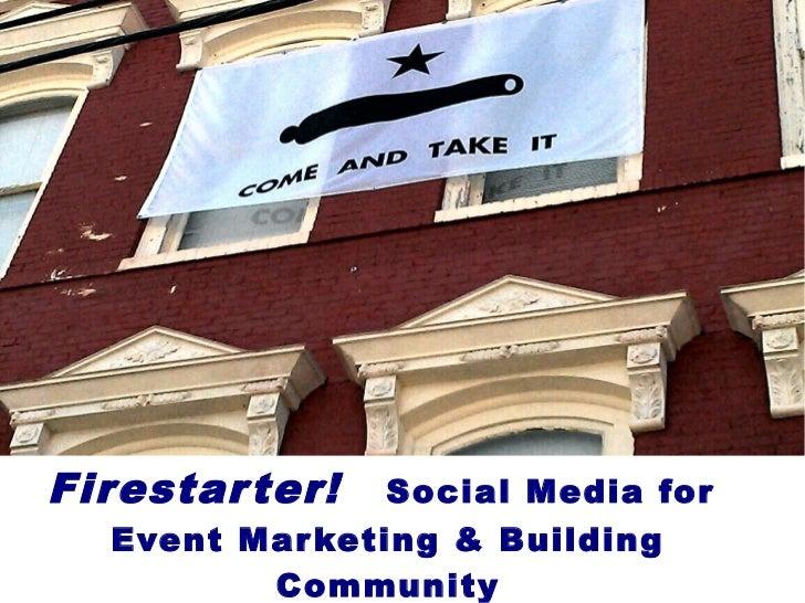 Firestar ter!   Social Media for  Event Mar keting & Building         Community