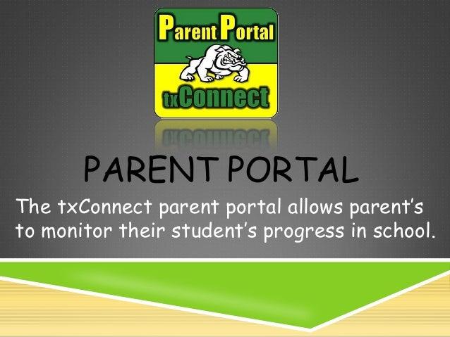 PARENT PORTAL  The txConnect parent portal allows parent's to monitor their student's progress in school.