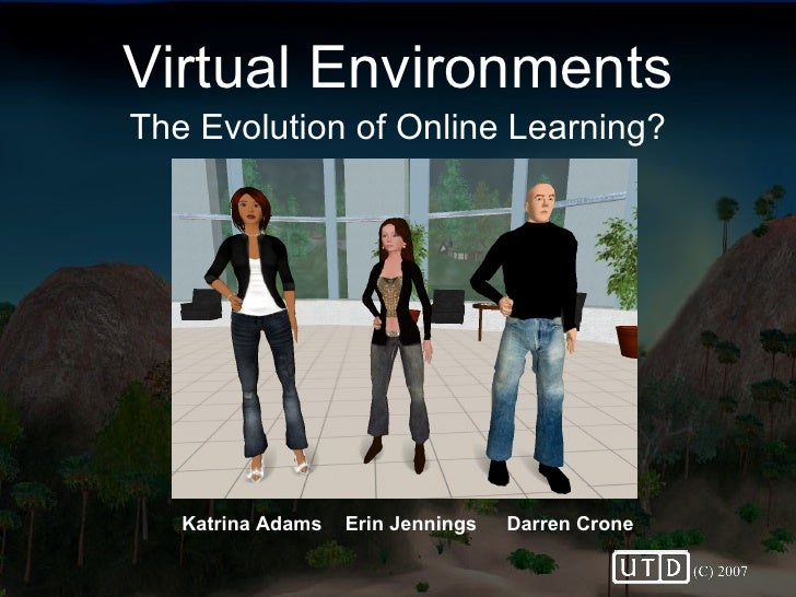 Virtual Environments: The Evolution of Online Learning?