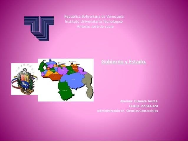 República Bolivariana de Venezuela Instituto Universitario Tecnológico Antonio José de sucre Gobierno y Estado. Alumna: Yu...