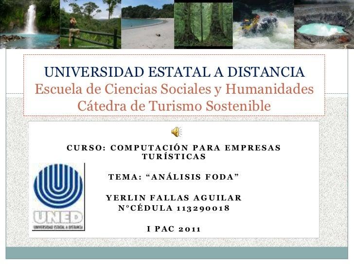UNIVERSIDAD ESTATAL A DISTANCIAEscuela de Ciencias Sociales y HumanidadesCátedra de Turismo Sostenible<br />Curso: Computa...