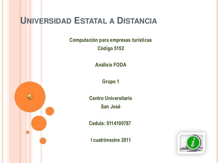 Universidad Estatal a Distancia<br />Computación para empresas turísticas<br />Código 5152<br />Análisis FODA<br />Grupo 1...