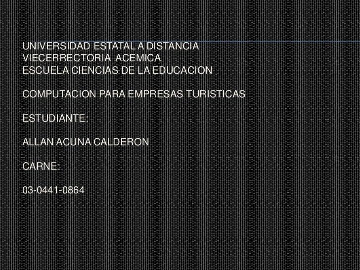 UNIVERSIDAD ESTATAL A DISTANCIAVIECERRECTORIA  ACEMICAESCUELA CIENCIAS DE LA EDUCACIONCOMPUTACION PARA EMPRESAS TURISTICAS...