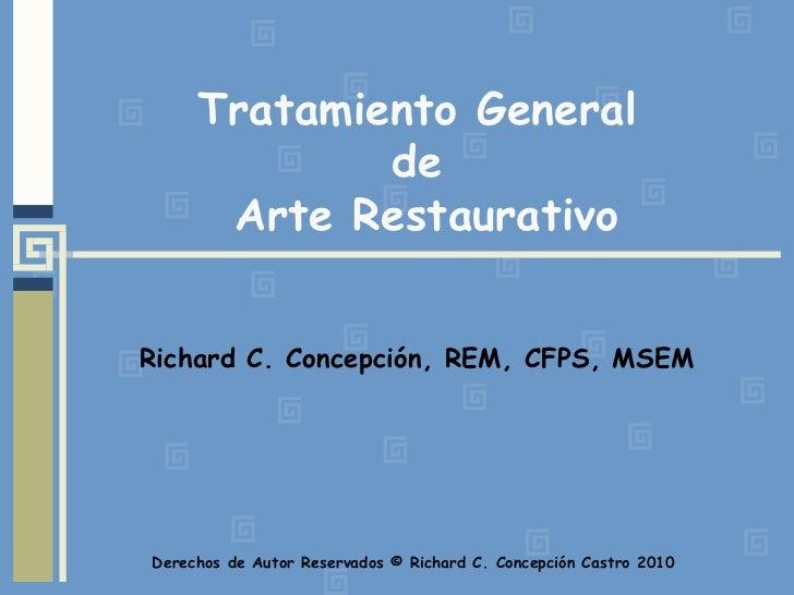 Tratamiento General de Arte Restaurativo<br />Richard C. Concepción, REM, CFPS, MSEM<br />