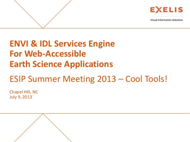 ENVI & IDL Services Engine For Web-Accessible Earth Science Applications  ESIP Summer Meeting 2013 – Cool Tools! Chapel Hi...