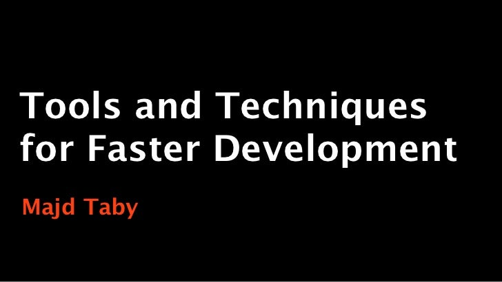 Tools and Techniquesfor Faster DevelopmentMajd Taby