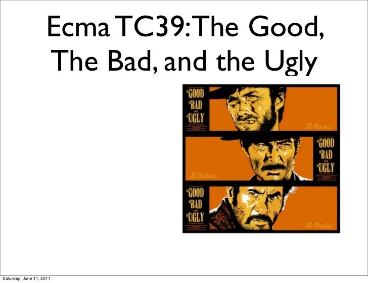 Ecma TC39:The Good,                    The Bad, and the UglySaturday, June 11, 2011