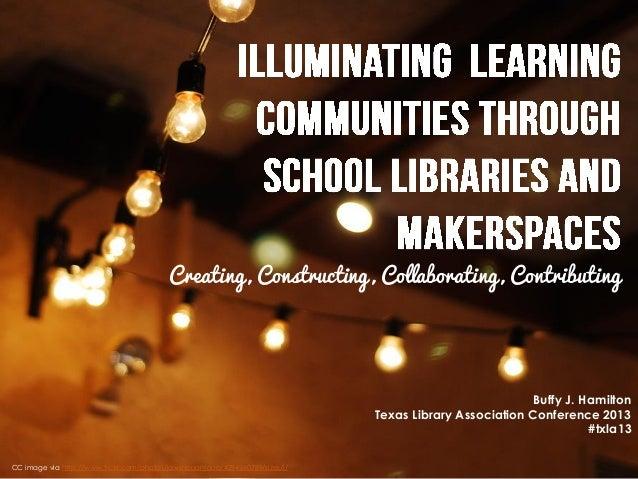Creating, Constructing, Collaborating, ContributingBuffy J. HamiltonTexas Library Association Conference 2013#txla13CC ima...