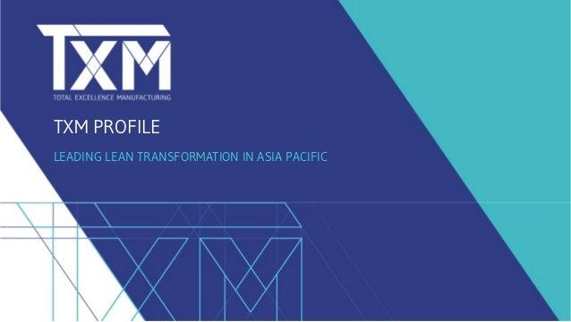 TXM PROFILE LEADING LEAN TRANSFORMATION IN ASIA PACIFIC