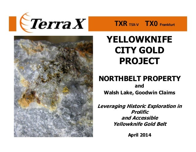 TXR TSX-V TX0 Frankfurt YELLOWKNIFE CITY GOLD PROJECT NORTHBELT PROPERTY and Walsh Lake, Goodwin Claims Leveraging Histori...