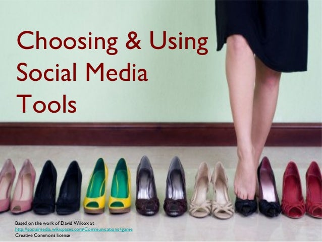 Choosing & Using Social Media Tools Based on the work of David Wilcox at http://socialmedia.wikispaces.com/Communications+...