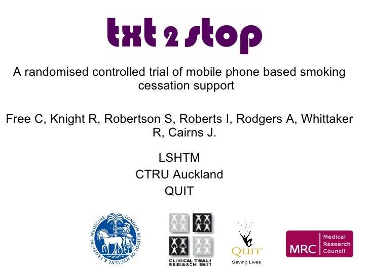 <ul><li>A randomised controlled trial of mobile phone based smoking cessation support </li></ul><ul><li>Free C, Knight R, ...