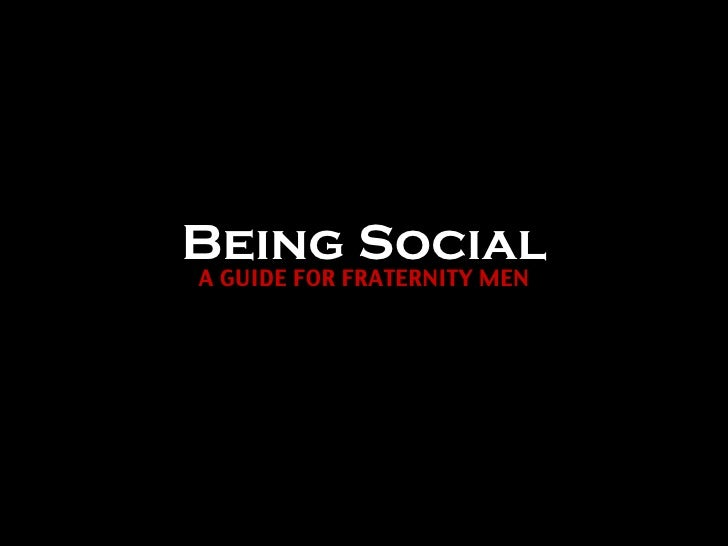 Being Social <ul><li>A GUIDE FOR FRATERNITY MEN </li></ul>