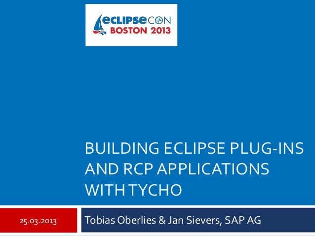 BUILDING ECLIPSE PLUG-INS             AND RCP APPLICATIONS             WITH TYCHO25.03.2013   Tobias Oberlies & Jan Siever...