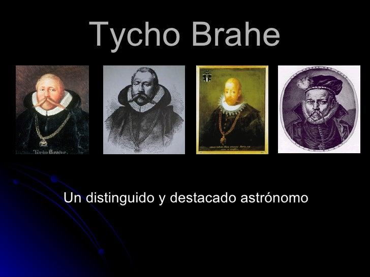 Tycho Brahe <ul><li>Un distinguido y destacado astrónomo </li></ul>