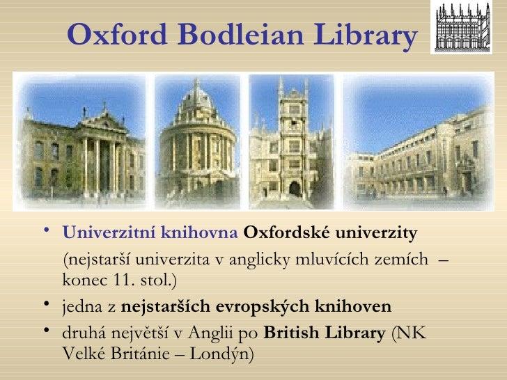 Oxford Bodleian Library <ul><li>Univerzitní knihovna   Oxfordské univerzity </li></ul><ul><li>(nejstarší univerzita vangl...