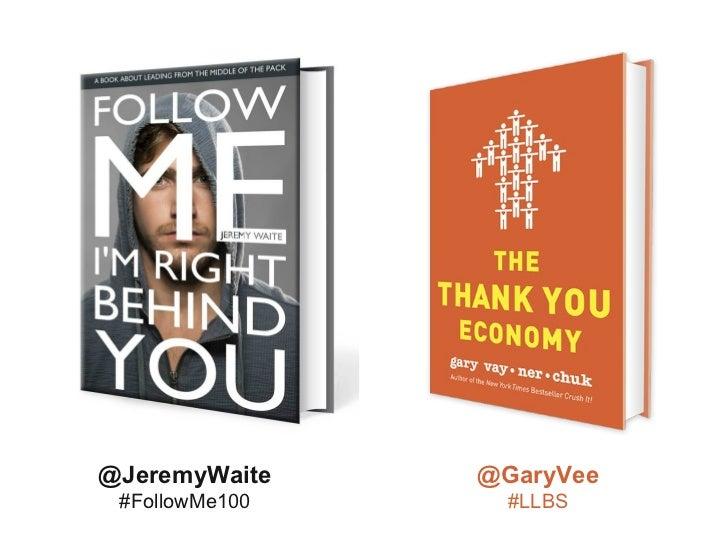 @JeremyWaite    @GaryVee #FollowMe100     #LLBS