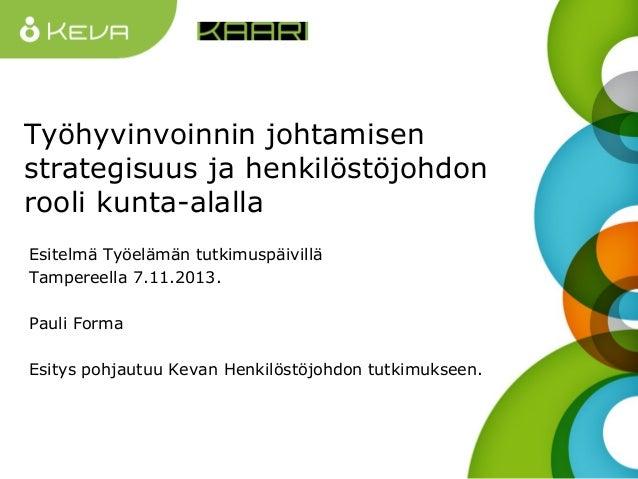 Työhyvinvoinnin johtamisen strategisuus ja henkilöstöjohdon rooli kunta-alalla Esitelmä Työelämän tutkimuspäivillä Tampere...