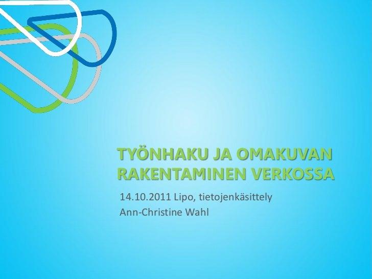 TYÖNHAKU JA OMAKUVANRAKENTAMINEN VERKOSSA14.10.2011 Lipo, tietojenkäsittelyAnn-Christine Wahl