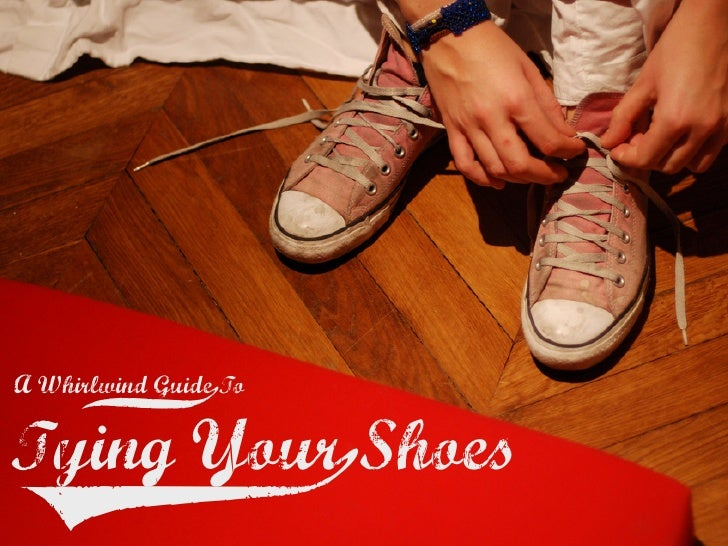 A Whirlwind Guidev                  To  Tying Yourz           Shoes