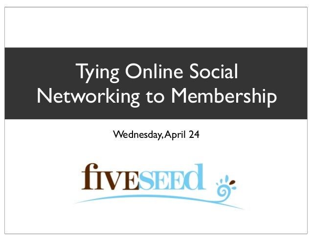 Tying Online SocialNetworking to MembershipWednesday,April 24