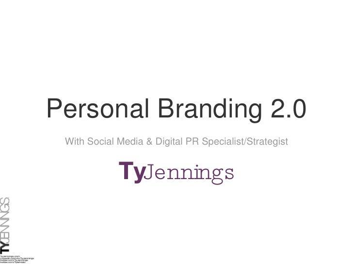 Personal Branding 2.0 by Social Media & Digital PR Strategist Ty Jennings
