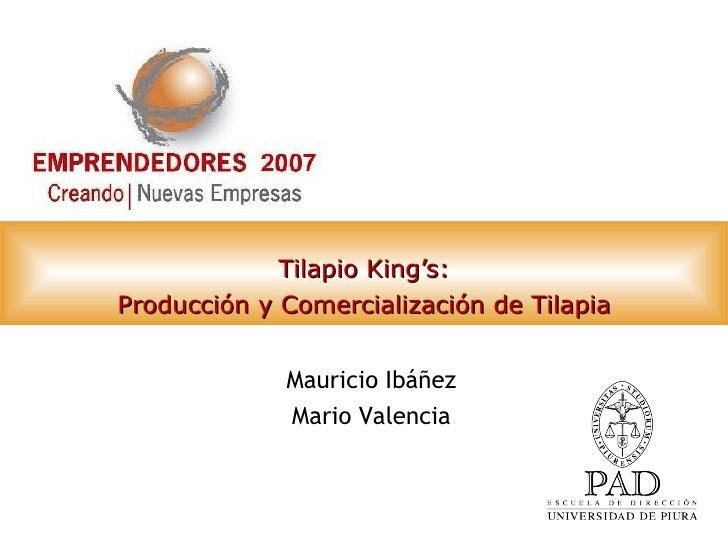 Tilapio King's: Producción y Comercialización de Tilapia Mauricio Ibáñez Mario Valencia