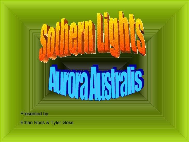 Sothern Lights Aurora Australis Presented by  Ethan Ross & Tyler Goss
