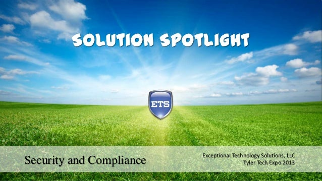 Solution Spotlight  Security and Compliance  Exceptional Technology Solutions, LLC Tyler Tech Expo 2013