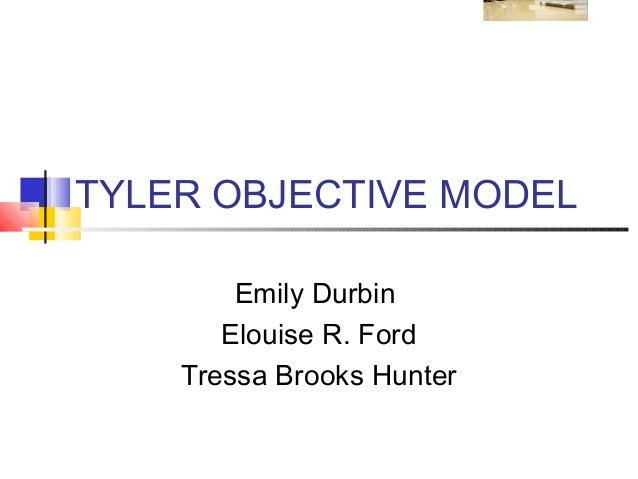 TYLER OBJECTIVE MODEL        Emily Durbin       Elouise R. Ford    Tressa Brooks Hunter