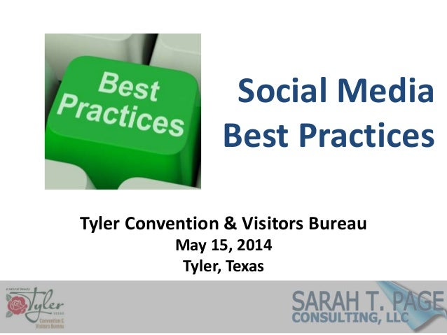 Social Media Best Practices Tyler Convention & Visitors Bureau May 15, 2014 Tyler, Texas