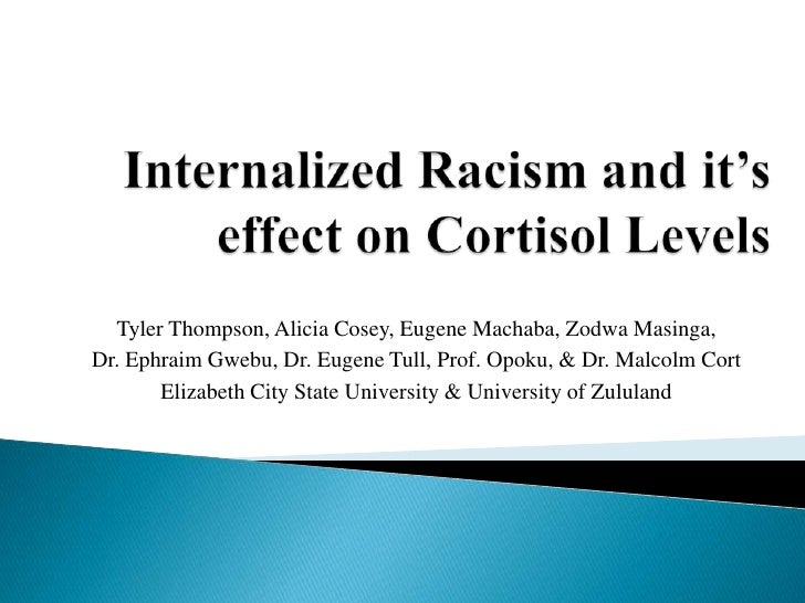 Internalized Racism and it's effect on Cortisol Levels<br />Tyler Thompson, Alicia Cosey, Eugene Machaba, Zodwa Masinga,  ...