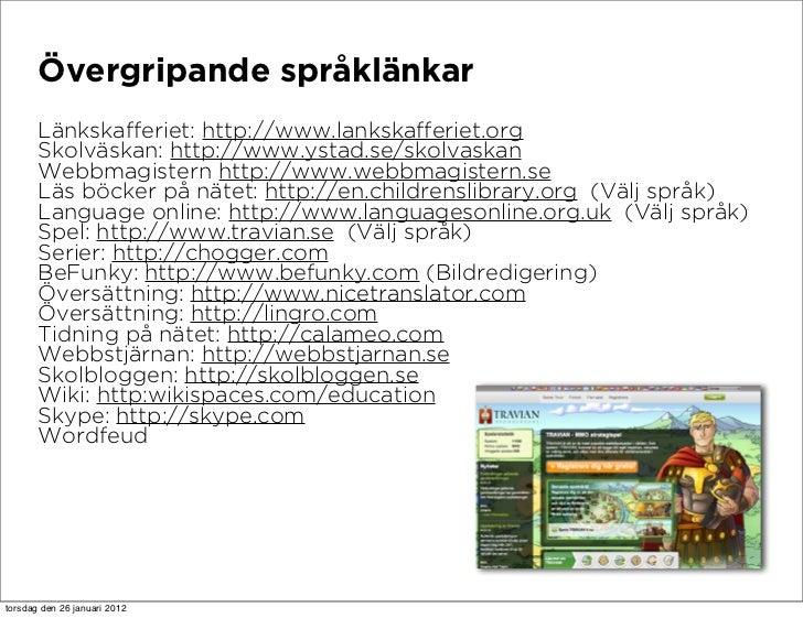 Övergripande språklänkar       Länkskafferiet: http://www.lankskafferiet.org       Skolväskan: http://www.ystad.se/skolvas...