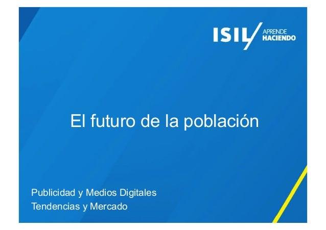 El futuro de la población Publicidad y Medios Digitales Tendencias y Mercado