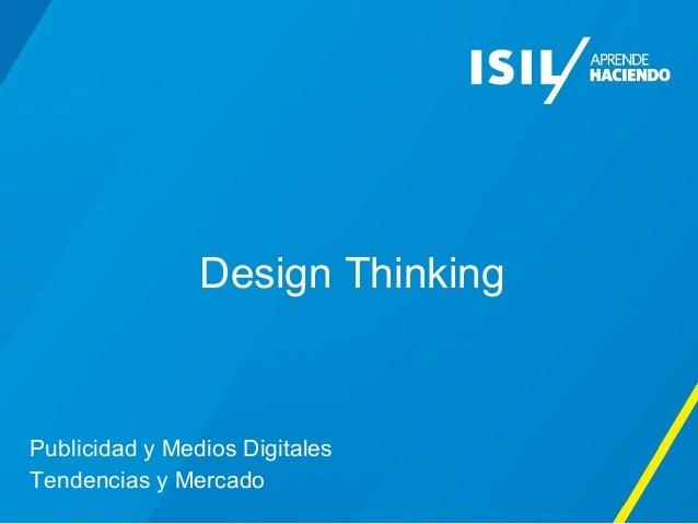 Design Thinking  Publicidad y Medios Digitales  Tendencias y Mercado