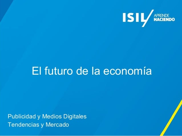 El futuro de la economía Publicidad y Medios Digitales Tendencias y Mercado