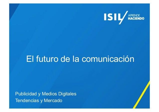 El futuro de la comunicación  Publicidad y Medios Digitales Tendencias y Mercado